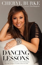 Dancing Lessons - How I Found Passion and Potential on the Dance Floor and in Life ebook by Cheryl Burke,Tom Bergeron