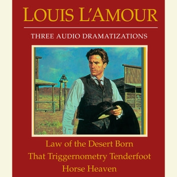 Law of the Desert Born/That Triggernometry Tenderfoot/Horse Heaven audiobook by Louis L'Amour