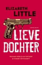Lieve dochter ebook by Elizabeth Little,Saskia Peterson-Kotte