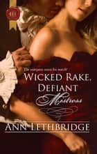 Wicked Rake, Defiant Mistress ebook by Ann Lethbridge