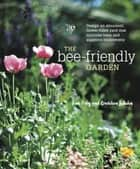 The Bee-Friendly Garden ebook by Kate Frey,Gretchen LeBuhn,Leslie Lindell