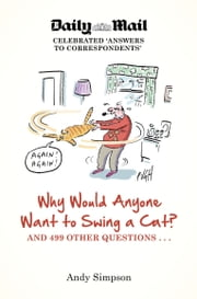 Why Would Anyone Want to Swing a Cat? - ... and 499 other questions ebook by Andy Simpson