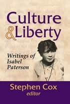 Culture and Liberty - Writings of Isabel Paterson ebook by Stephen Cox