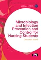Microbiology and Infection Prevention and Control for Nursing Students ebook by Deborah Ward