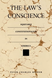 The Law's Conscience - Equitable Constitutionalism in America ebook by Peter Charles Hoffer