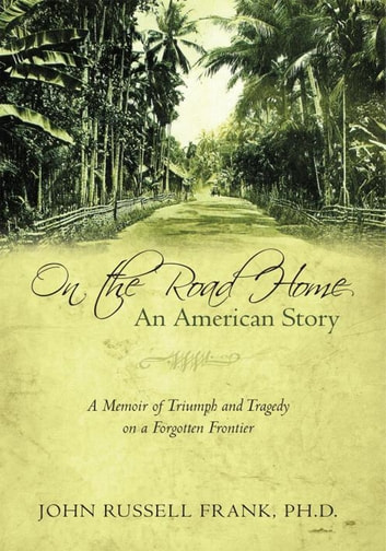On the Road Home: an American Story - A Memoir of Triumph and Tragedy on a Forgotten Frontier eBook by John Russell Frank