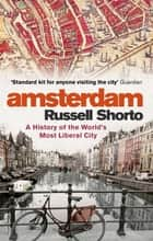 Amsterdam - A History of the World's Most Liberal City ebook by Russell Shorto