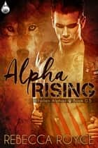 Alpha Rising ebook by Rebecca Royce