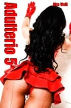 Adulterio 5 ebook by