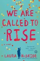 We Are Called to Rise - A Novel ebook by Laura McBride