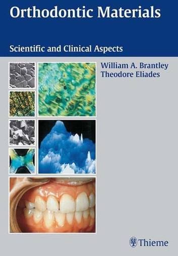 Orthodontic Materials - Scientific and Clinical Aspects ebook by Theodore Eliades,Wiliam A. Brantley