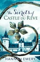 The Secrets of Castle Du Rêve: A thrilling saga of three women's lives tangled together in a web of secrets ebook by Hannah Emery