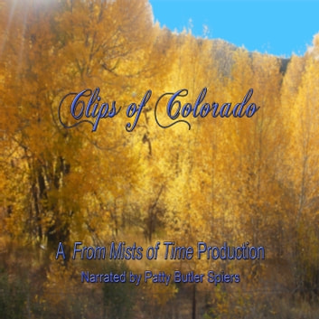Clips of Colorado - Stories of history and people of Colorado audiobook by Patty Butler Spiers