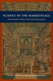 Science in the Marketplace - Nineteenth-Century Sites and Experiences ebook by Aileen Fyfe,Bernard Lightman