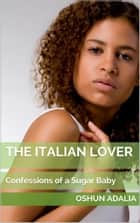 The Italian Lover: Confessions of a Sugar Baby ebook by Oshun Adaila