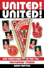 United! United!: Old Trafford in the '70s ebook by Andy Mitten