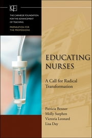 Educating Nurses - A Call for Radical Transformation ebook by Patricia Benner,Molly Sutphen,Victoria Leonard,Lisa Day,Lee S. Shulman