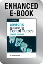 Levison's Textbook for Dental Nurses, Enhanced Edition ebook by Carole Hollins