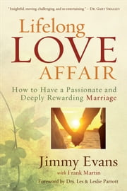 Lifelong Love Affair - How to Have a Passionate and Deeply Rewarding Marriage ebook by Jimmy Evans,Frank Martin,Les Parrott,Leslie Parrott