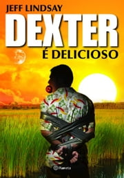 Dexter é delicioso ebook by Jeff Lindsay