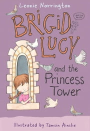 Brigid Lucy: Brigid Lucy and the Princess Tower ebook by Leonie Norrington,Tamsin Ainslie