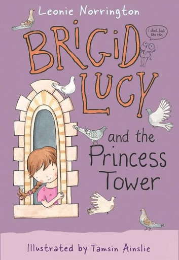 Brigid Lucy: Brigid Lucy and the Princess Tower ebook by Leonie Norrington