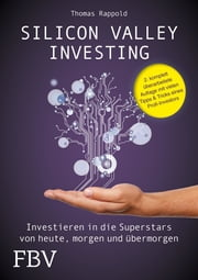 Silicon Valley Investing - Investieren in die Superstars von heute, morgen und übermorgen ebook by Thomas Rappold