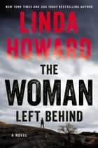 The Woman Left Behind - A Novel 電子書 by Linda Howard