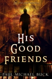 His Good Friends ebook by Paul Michael Buck