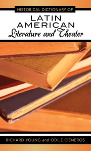 Historical Dictionary of Latin American Literature and Theater ebook by Richard Young,Odile Cisneros