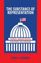 The Substance of Representation - Congress, American Political Development, and Lawmaking ebook by John S. Lapinski