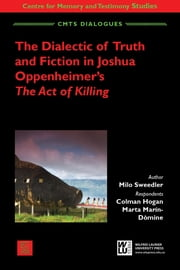 The Dialectic of Truth and Fiction in Joshua Oppenheimer's The Act of Killing ebook by Milo Sweedler,Colman Hogan,Marta Marín-Dòmine