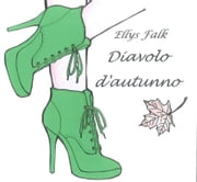 Diavolo d'autunno ebook by Ellys Falk
