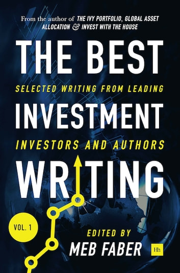 The Best Investment Writing - Selected writing from leading investors and authors ebook by Meb Faber