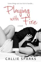 Playing with Fire ebook by Callie Sparks