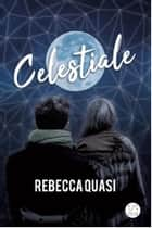 Celestiale ebook by Rebecca Quasi