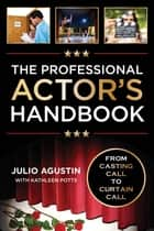 The Professional Actor's Handbook ebook by Julio Agustin,Kathleen Potts