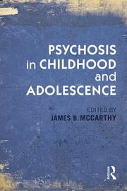 Psychosis in Childhood and Adolescence ebook by James B. McCarthy