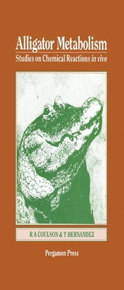 Alligator Metabolism Studies on Chemical Reactions in Vivo ebook by Coulson, Roland A.