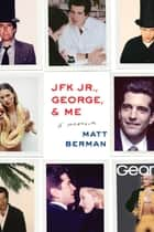 JFK Jr., George, & Me ebook by Matt Berman