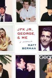 JFK Jr., George, & Me - A Memoir ebook by Matt Berman