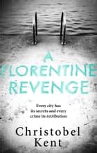 A Florentine Revenge ebook by Christobel Kent