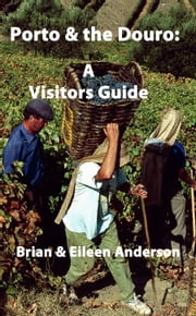 Porto & the Douro: a Visitors Guide ebook by Brian Anderson,Eileen Anderson