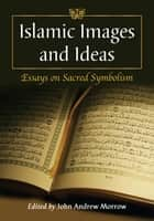 Islamic Images and Ideas ebook by John Andrew Morrow
