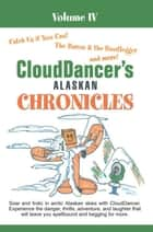 Clouddancer's Alaskan Chronicles Volume Iv ebook by CloudDancer