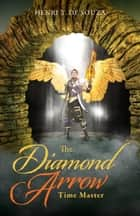 The Diamond Arrow (3): Time Master ebook by Henri T. De Souza
