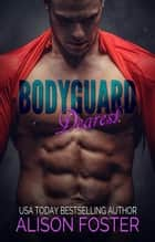 Bodyguard Dearest - Hot and Dangerous, #1 ebook by Alison Foster