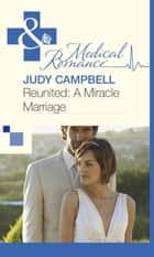 Reunited: A Miracle Marriage (Mills & Boon Medical) ebook by Judy Campbell