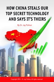 How China Steals Our Top Secret Technology and Says It's Theirs ebook by Dr. Jay Polmar