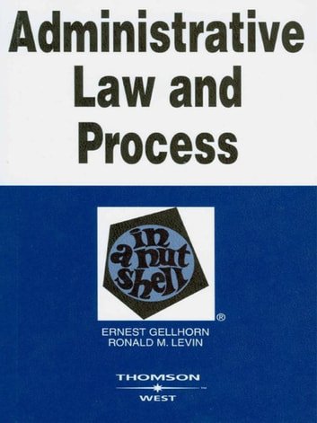 Administrative Law and Process in a Nutshell, 5th ebook by Ernest Gellhorn,Ronald Levin